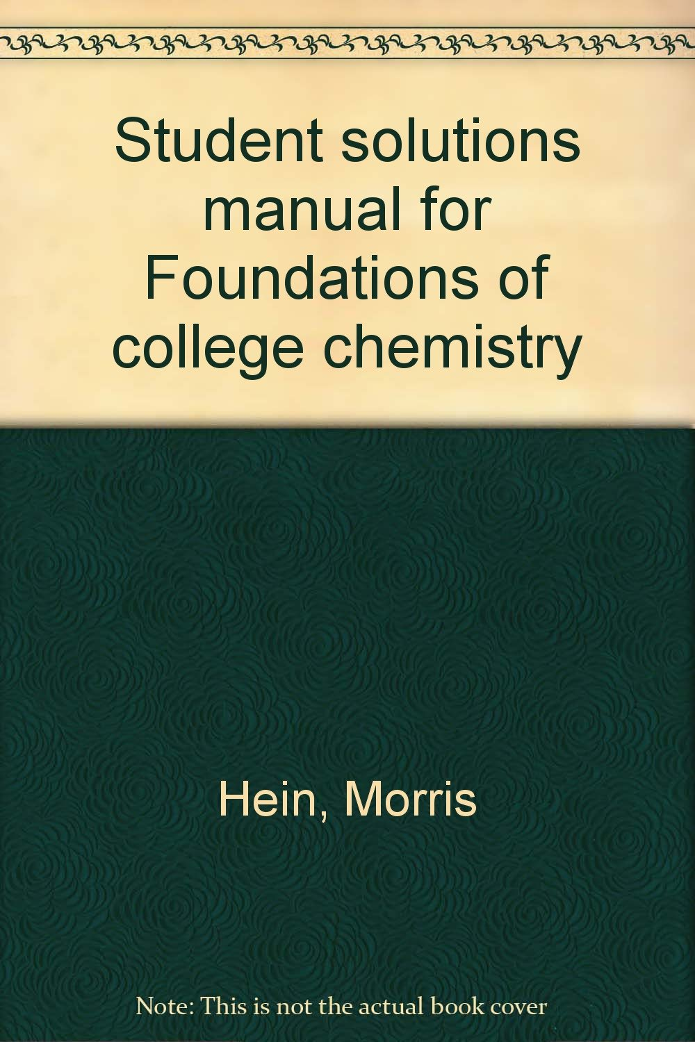 Student solutions manual for Foundations of college chemistry: Morris Hein:  9780534054922: Amazon.com: Books