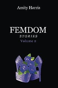 Amity Harris Femdom Stories Volume 2