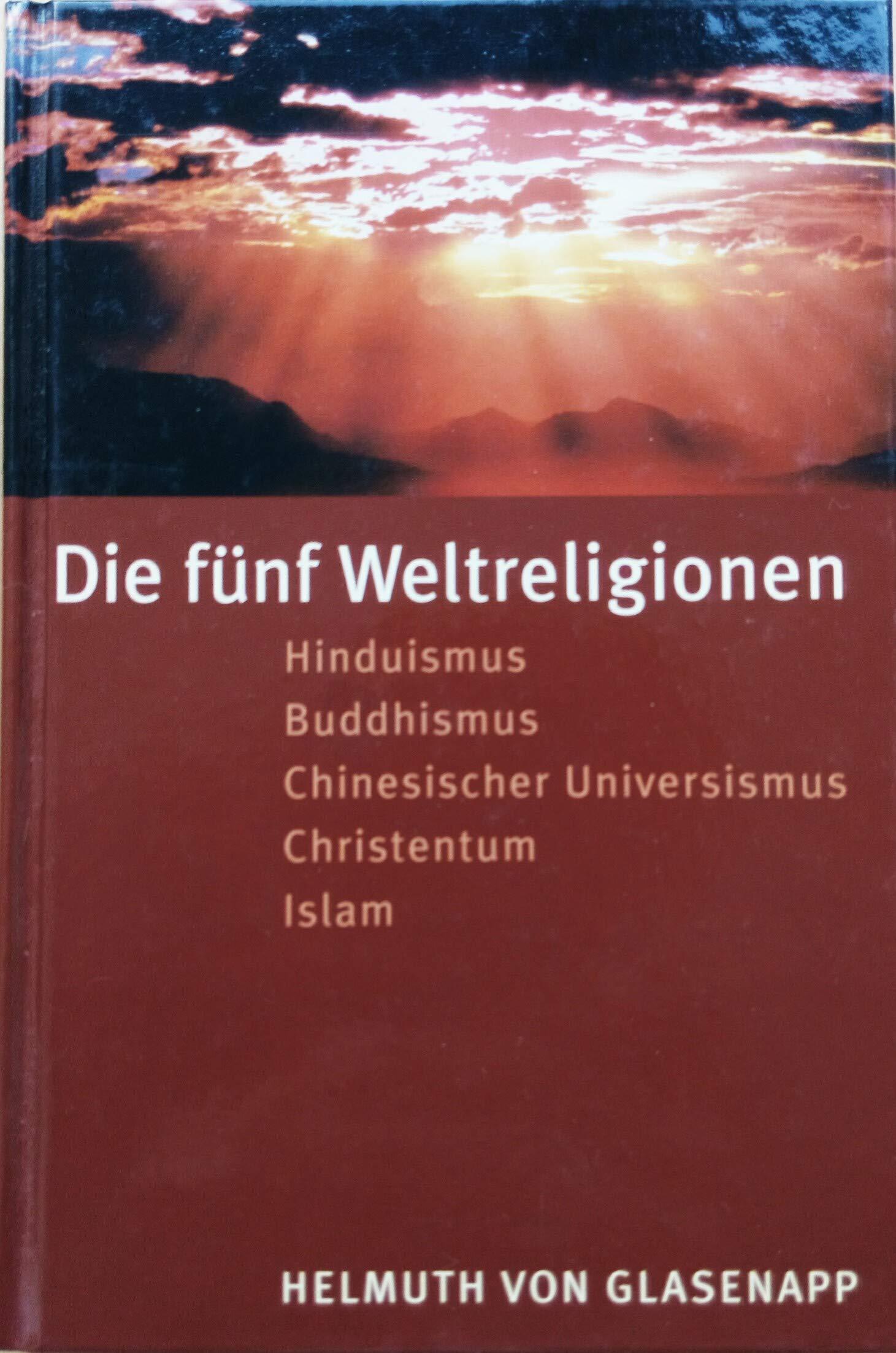 Die fünf Weltreligionen : Hinduismus, Buddhismus, chinesischer Universismus, Christentum, Islam.