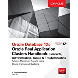 Oracle Database 12c Release 2 Oracle Real Application Clusters Handbook: Concepts, Administration, Tuning & Troubleshooting