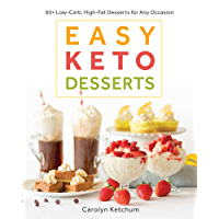 Easy Keto Desserts: 60+ Low-Carb, High-Fat Desserts for Any Occasion (English Edition)