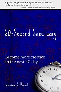 60-Second Sanctuary: Become more creative in the next 40 days