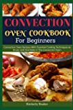 Convection Oven Cookbook for Beginners: Convection Oven Recipes With Essential Cooking Techniques to Roast, Grill And…
