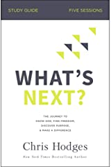 What's Next? Study Guide: The Journey to Know God, Find Freedom, Discover Purpose, and Make a Difference Paperback