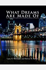 What Dreams are Made Of: The Birth and Growth of a Family Business in America Kindle Edition