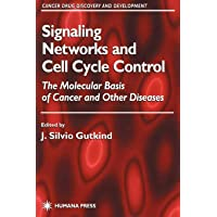 Signaling Networks and Cell Cycle Control: The Molecular Basis of Cancer and Other Diseases (Cancer Drug Discovery and Development)