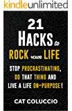 21 Hacks to Rock Your Life: Stop Procrastinating, Do That Thing, and Live Your Life On Purpose