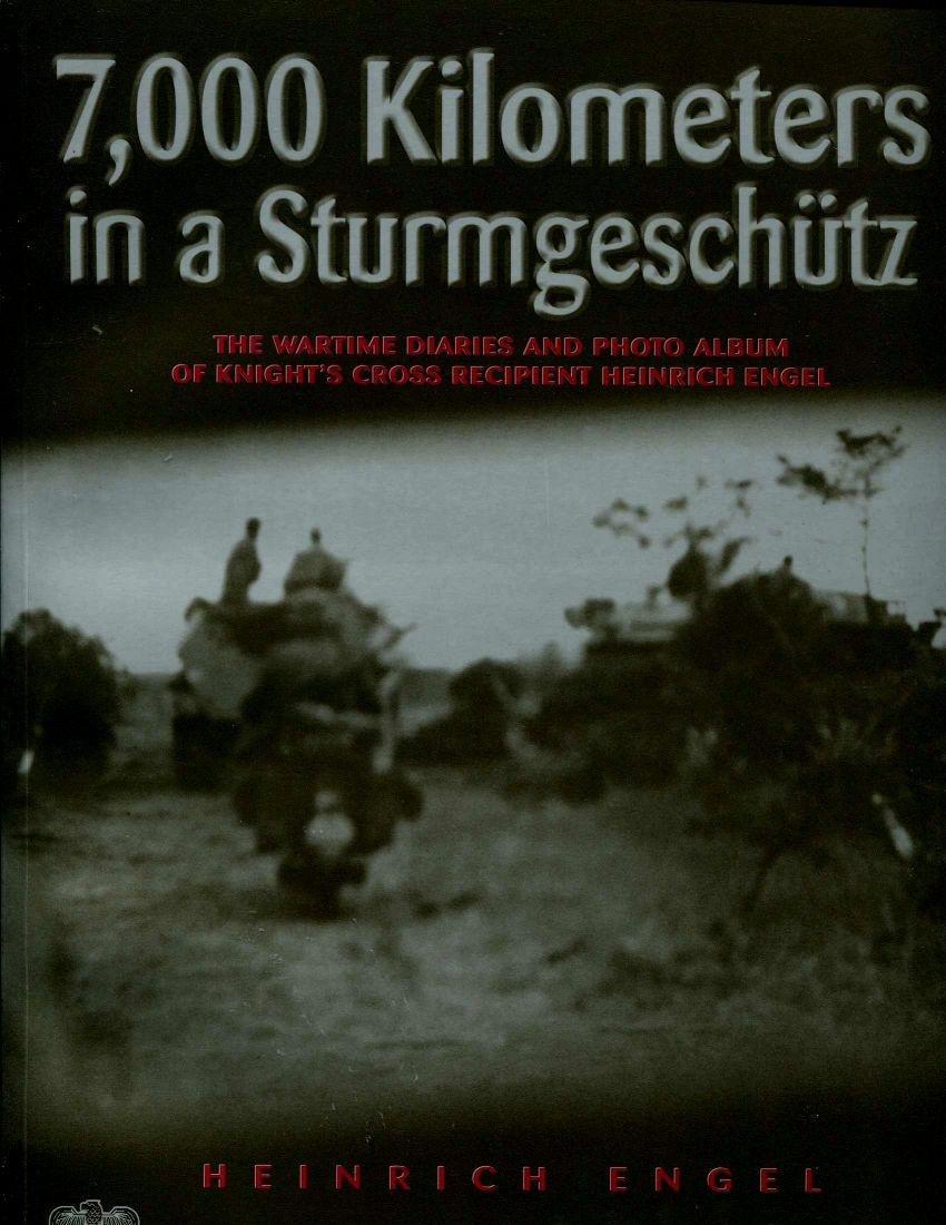 Download 7000 Kilometers in a Sturmgeschütz: The Wartime Diaries and Photo Album of Knight's Cross Recipient Heinrich Engel pdf epub
