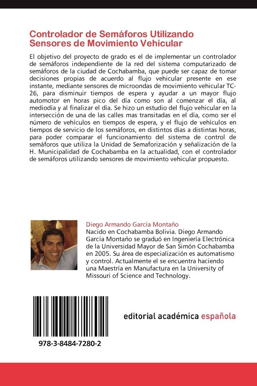 Controlador de Semáforos Utilizando Sensores de Movimiento Vehicular: Autómata (Spanish Edition): Diego Armando García Montaño: 9783848472802: Amazon.com: ...