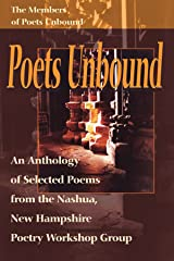 Poets Unbound: An Anthology of Selected Poems from the Nashua, New Hampshire Poetry Workshop Group Paperback