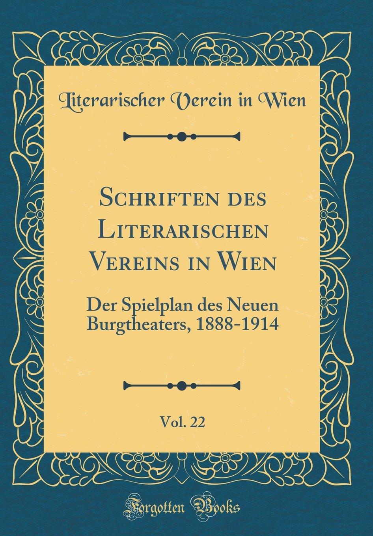 Schriften des Literarischen Vereins in Wien, Vol. 22: Der Spielplan des Neuen Burgtheaters, 1888-1914 (Classic Reprint) (German Edition) pdf epub
