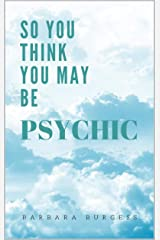 So You Think You May Be Psychic Kindle Edition