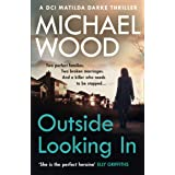 Outside Looking In: A darkly compelling crime novel with a shocking twist (DCI Matilda Darke Thriller, Book 2)