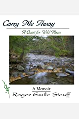 Carry Me Away: A Quest for Wild Places Kindle Edition
