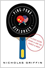 Ping-Pong Diplomacy: The Secret History Behind the Game That Changed the World Kindle Edition