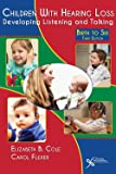 Children with Hearing Loss: Developing Listening and Talking, Birth to Six, Third Edition