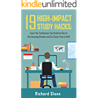 19 High-Impact Study Hacks: Learn the Techniques Top Students Use To Get Amazing Grades & Cut Study Time in Half (English Edition)