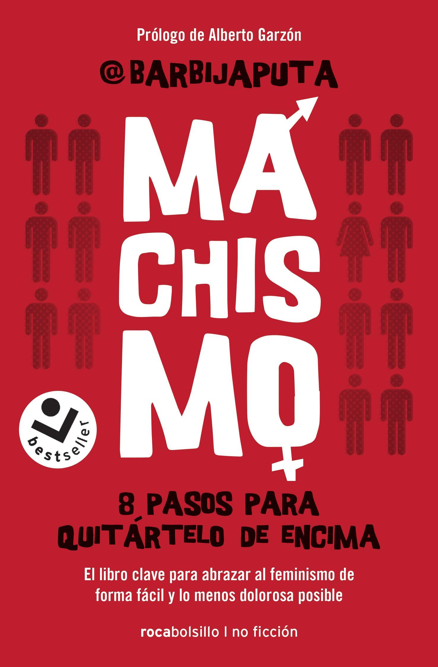 Machismo: 8 pasos para quitártelo de encima Best seller / No Ficción: Amazon.es: Barbijaputa: Libros