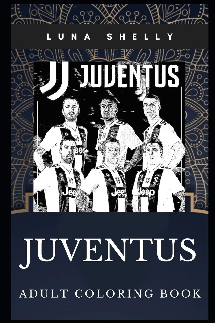 Juventus Adult Coloring Book Best Italian Football Club And Great Cristiano Ronaldo Inspired Coloring Book For Adults Juventus Books Shelly Luna 9781707943708 Amazon Com Books