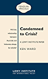 Condemned to Crisis: A Lowy Institute Paper: Penguin Special (Penguin Specials)