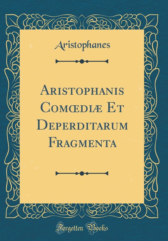 Aristophanis Comœdiæ Et Deperditarum Fragmenta (Classic Reprint) (French Edition) pdf