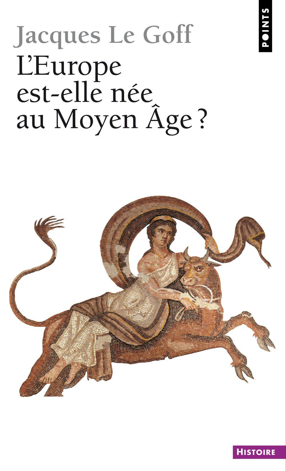 L'Europe est-elle née au Moyen Âge - Jacques Le Goff