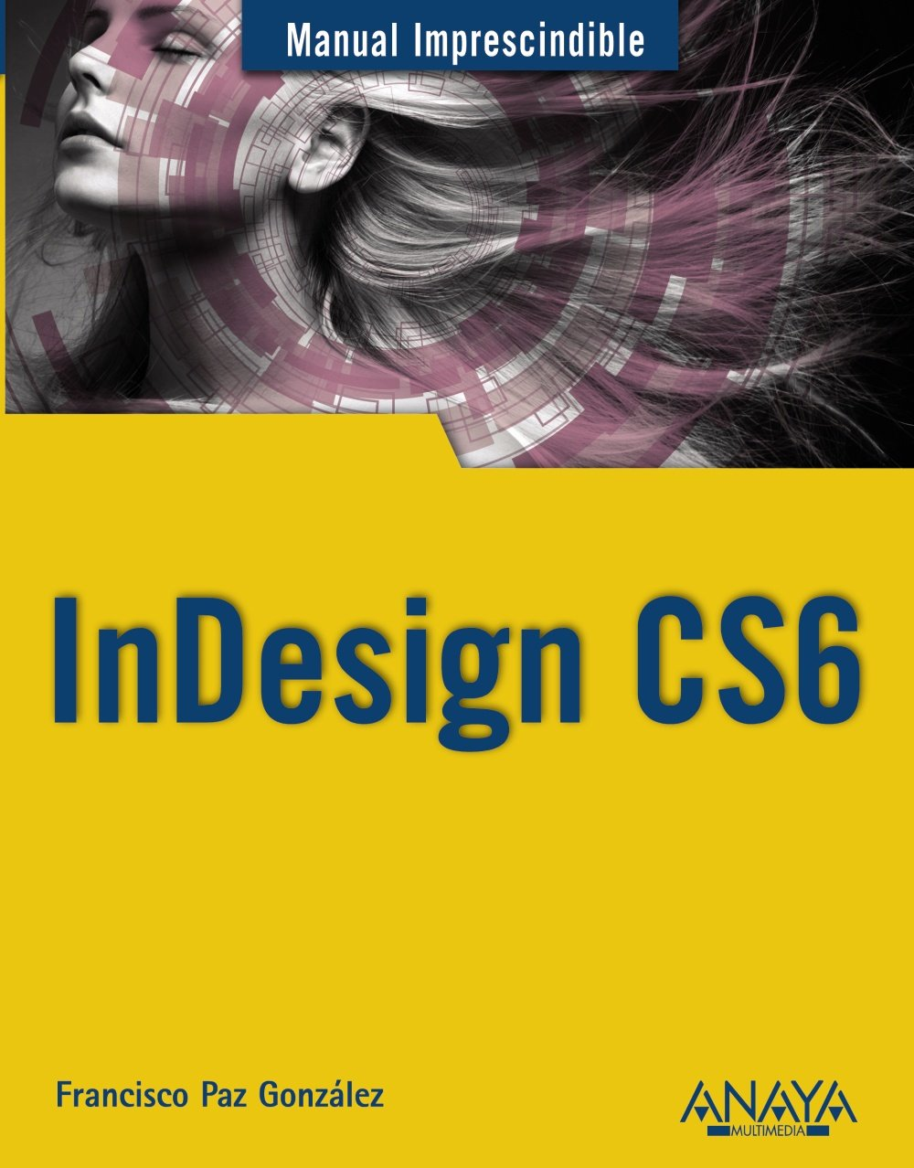 InDesign CS6 (Manuales Imprescindibles) Tapa blanda – 11 sep 2012 Francisco Paz González ANAYA MULTIMEDIA 8441532346 Computer Science