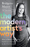 The Modern Artist's Way: How to Build a Successful Career as a Creative in the 21st Century