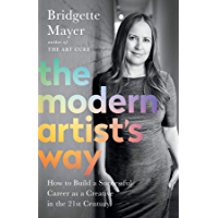 The Modern Artist's Way: How to Build a Successful Career as a Creative in the 21st Century (English Edition)