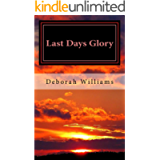 Last Days Glory: A Vision That Changed One Woman's Thinking About The End Times In America