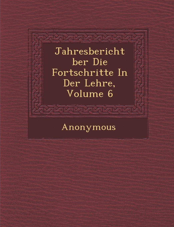 Download Jahresbericht Ber Die Fortschritte in Der Lehre, Volume 6 (German Edition) ebook