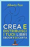 Crea e distribuisci i tuoi libri ebook e di carta: Apprendi i più efficienti workflow ePub e Pub 3 per creare i tuoi libri, digitali e di carta, per te ... con Pages, Keynote, PubCoder e StreetLib.