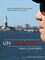 Uncensored: Narco Journalism