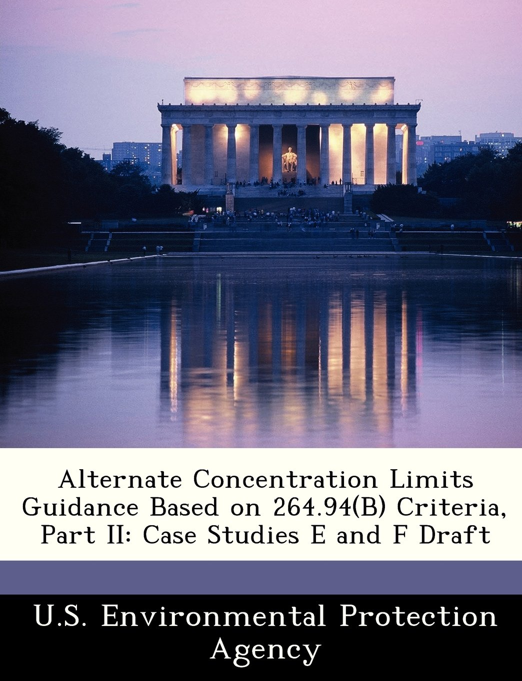 Alternate Concentration Limits Guidance Based on 264.94(B) Criteria, Part II: Case Studies E and F Draft pdf epub