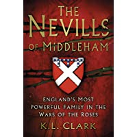 The Nevills of Middleham: England's Most Powerful Family in the Wars of the Roses