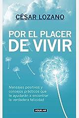 Por el placer de vivir: Mensajes positivos y consejos prácticos que te ayudarán a encontrar la felicidad (Spanish Edition) Kindle Edition