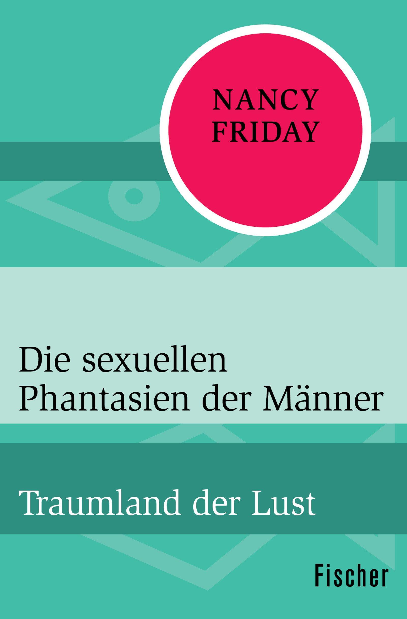 Die sexuellen Phantasien der Männer: Traumland der Lust Taschenbuch – 27. Oktober 2017 Nancy Friday Jan van Groot FISCHER Taschenbuch 359631903X