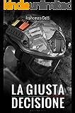 La Giusta Decisione: Edizione 2017 (Italian Edition)