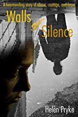 Walls of silence: A heartrending story of abuse, courage, and hope Kindle Edition