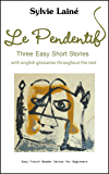 Le Pendentif, Three Easy Short Stories: with French-English glossaries throughout the text (Easy French Reader Series for Beginners t. 1) (French Edition)