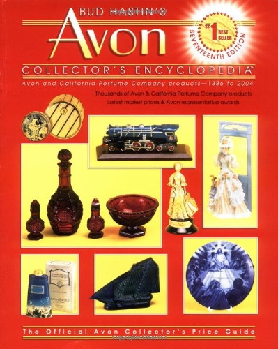 Bud Hastins Avon Collectors' Encyclopedia: The Official Guide for Avon Bottle & Cpc Collectors (BUD HASTIN'S AVON AND COLLECTOR'S ENCYCLOPEDIA) by Brand: Collector Books