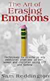 The Art of Erasing Emotions: Techniques to discharge any emotional problems in men, women and children using EFT and Sedona