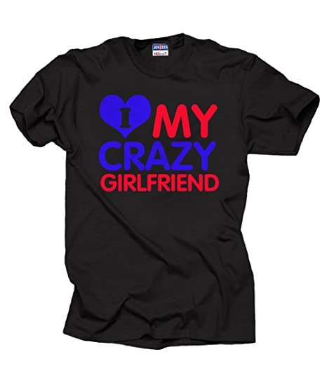 Amazoncom I Love My Crazy Girlfriend T Shirt Clothing