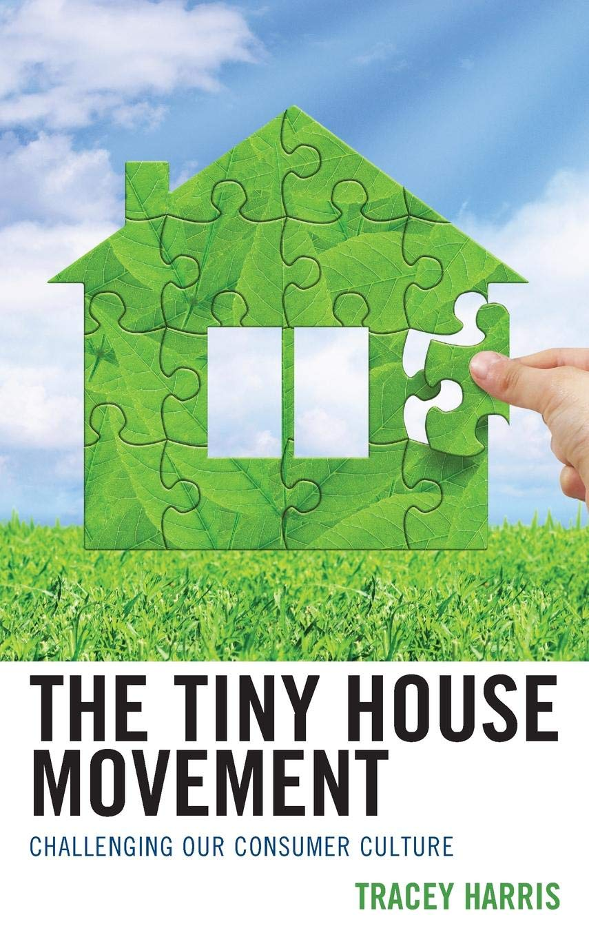 The Tiny House Movement Challenging Our Consumer Culture Tracey
