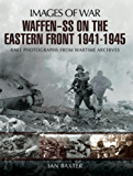 Waffen-SS on the Eastern Front 1941-1945: Rare Photographs from Wartime Archives (Images of Warl)
