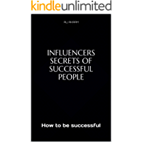 Influencers : Secrets of Successful People: How to be successful (English Edition)