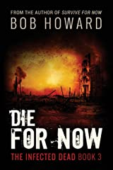 Die for Now: The Infected Dead Book 3 (Volume 3) Paperback