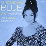 Mr.SOMETHING BLUE  ~Aki's Jazzy Selection~