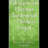 Glosario en Materia Asistencial - Médico Legal