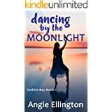 Dancing by the Moonlight: (perfect for summer on the beach) (A Carlisle Bay Novel Book 1)